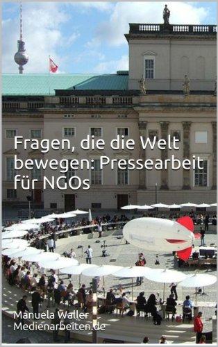 Fragen, die die Welt bewegen: Pressearbeit für NGOs (PR Ratgeber 4)