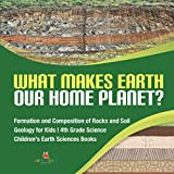 What Makes Earth Our Home Planet? - Formation and Composition of Rocks and Soil - Geology for Kids - 4th Grade Science - Children's Earth Sciences Books
