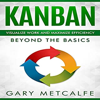 Kanban     Visualize Work and Maximize Efficiency: Beyond the Basics              By:                                                                                                                                 Gary Metcalfe                               Narrated by:                                                                                                                                 Skyler Morgan                      Length: 3 hrs and 33 mins     10 ratings     Overall 5.0