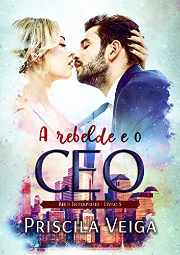 A rebelde e o CEO (Reed Enterprises Livro 5)