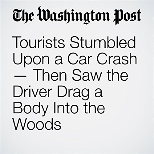 Tourists Stumbled Upon a Car Crash — Then Saw the Driver Drag a Body Into the Woods audiobook cover art