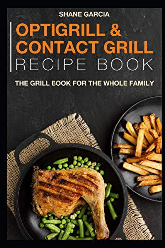Optigrill And Contact grill recipe book: The grill book for the whole family