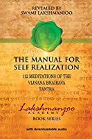Manual for Self Realization: 112 Meditations of the Vijnana Bhairava Tantra (Lakshmanjoo Academy Book)