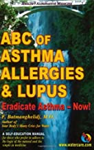 ABC of Asthma, Allergies & Lupus: Eradicate Asthma - Now!