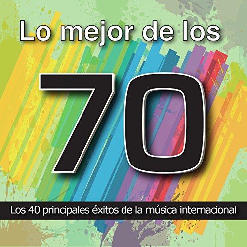 Lo Mejor de los 70: Los 40 Principales Éxitos de la Música Internacional. Cuarenta Canciones Soul, Funk, Disco y Rock Años Setenta