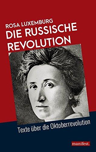 Die Russische Revolution: Texte über die Oktoberrevolution (Marxistische Schriften)
