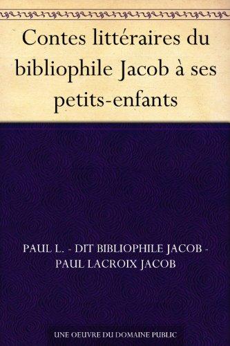 Couverture du livre Contes littéraires du bibliophile Jacob à ses petits-enfants