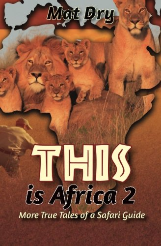 THIS is Africa 2: More True Tales of a Safari Guide [Idioma Inglés]