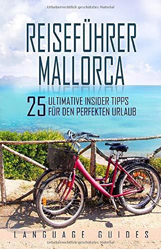 Reiseführer Mallorca: 25 ultimative Insider Tipps für den perfekten...