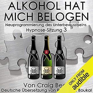 Alkohol Hat Mich Belogen [Alcohol Has Lied to Me (Session 3)]     Neuprogrammierung des Unterbewusstseins Hypnose - Sitzung 3              Autor:                                                                                                                                 Craig Beck                               Sprecher:                                                                                                                                 Robert Boukal                      Spieldauer: 14 Min.     9 Bewertungen     Gesamt 3,8