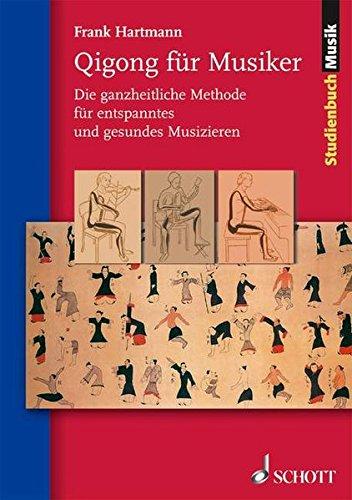 Qigong für Musiker: Die ganzheitliche Methode für entspanntes und gesundes Musizieren (Studienbuch Musik)