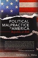 Political Malpractice in America: Republic at Risk