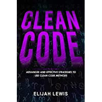 CLEAN CODE: Advanced and Effective Strategies To Use Clean Code Methods (English Edition)