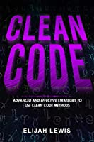 CLEAN CODE: Advanced and Effective Strategies To Use Clean Code Methods, 3rd Edition Front Cover