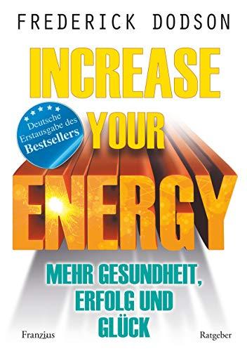 Increase your Energy - Mehr Gesundheit, Erfolg und Glück: Deutsche Erstausgabe