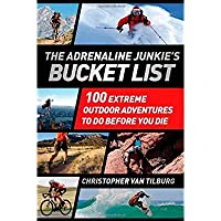 The Adrenaline Junkie's Bucket List: 100 Extreme Outdoor Adventures to Do Before You Die【洋書】 [並行輸入品]