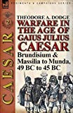Warfare in the Age of Gaius Julius Caesar-Volume 2: Brundisium & Massilia to Munda, 49 BC to 45 BC