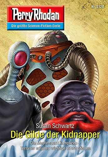 Perry Rhodan 3120: Die Gilde der Kidnapper: Chaotarchen-Zyklus (Perry Rhodan-Erstauflage) (German Ed