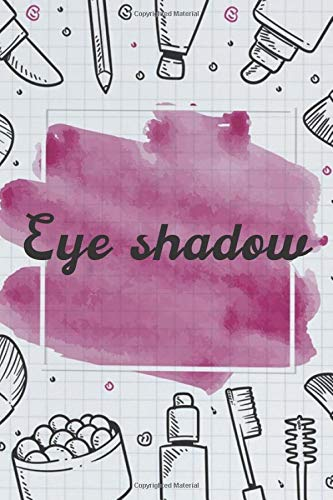 Eye shadow NoteBook Gift Idea: Lined makeup NoteBook Gift / Make-up Artist Notebook Gift, 120 Pages, 6x9, Soft Cover, Matte Finish