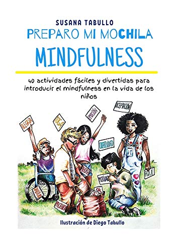 PREPARO MI MOCHILA MINDFULNESS: 40 actividades fáciles y divertidas para introducir el mindfulness en la vida de los niños