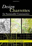 Design Charrettes for Sustainable Communities by Patrick M. Condon (2007-11-16)