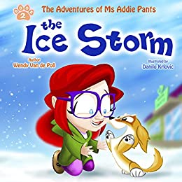 The Ice Storm (The Adventures of Ms Addie Pants, Book 2) by [Wendy Van de Poll, Danilo Krlovic]
