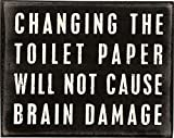 Image: This sign reads 'Changing the toilet paper will not cause brain damage' | Primitives by Kathy is a leader in quality and design of decorative signs | friendly reminder to replace the toilet paper roll