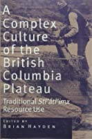 A Complex Culture of the British Columbia Plateau: Traditional Stl'Atl'Imx Resource Use