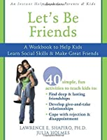 Let's Be Friends: A Workbook to Help Kids Learn Social Skills and Make Great Friends by Lawrence E. Shapiro PhD(2008-06-01)