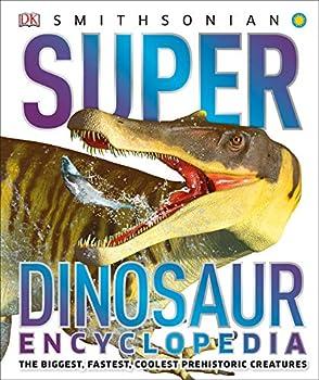Super Dinosaur Encyclopedia  The Biggest Fastest Coolest Prehistoric Creatures  Super Encyclopedias