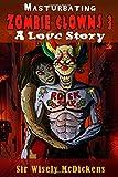 Masturbating Zombie Clowns 3: A Love Story