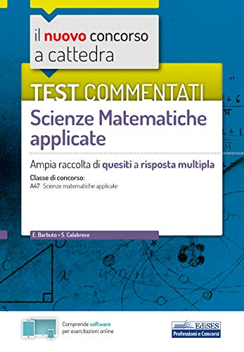 Test commentati Scienze Matematiche applicate: Ampia raccolta di quesiti a risposta multipla
