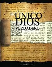 El Único Dios Verdadero: Un estudio bíblico de la doctrina de Dios (Spanish Edition)