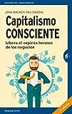 Capitalismo consciente: Libera el espíritu heroico de los negocios (Gestión del conocimiento)