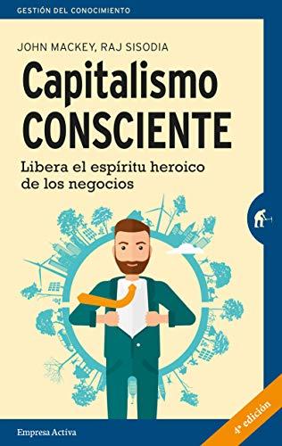 Capitalismo consciente: Libera el espíritu heroico de los negocios (Gestión del conocimiento) (Spanish Edition)