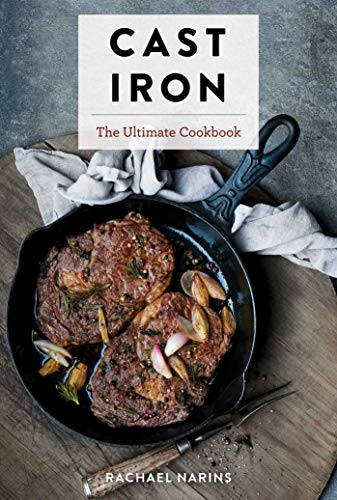 Cast Iron: The Ultimate Book of the World's Most Prized Cookware with More Than 300 International Recipes