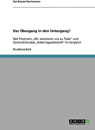 Der Übergang in den Untergang?: Neil Postmans Wir amüsieren uns zu Tode und Gerhard Schulzes Erlebnisgesellschaft im Vergleich