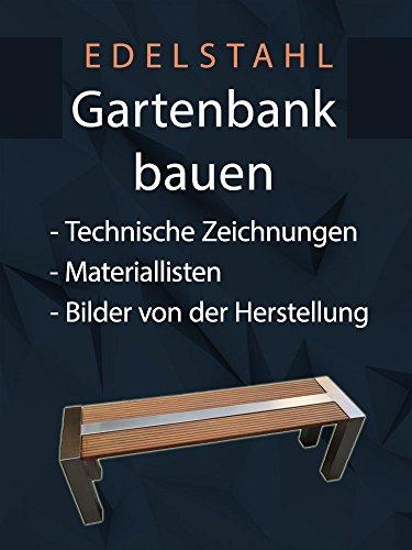 Edelstahl Gartenbank bauen: Technische Zeichnungen, Materiallisten und Bilder von der Herstellung