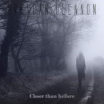 Closer Than Before