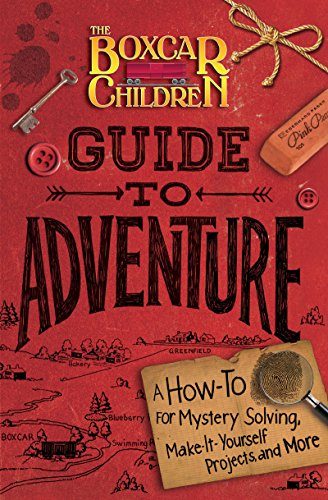 The Boxcar Children Guide to Adventure: A How-To for Mystery Solving, Make-It-Yourself Projects, and More (The Boxcar Children Mysteries) (English Edition)