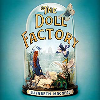 The Doll Factory                   By:                                                                                                                                 Elizabeth Macneal                               Narrated by:                                                                                                                                 Tuppence Middleton                      Length: 10 hrs and 54 mins     66 ratings     Overall 4.5