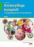 Kinderpflege komplett: Sozialpädagogische Erstausbildung