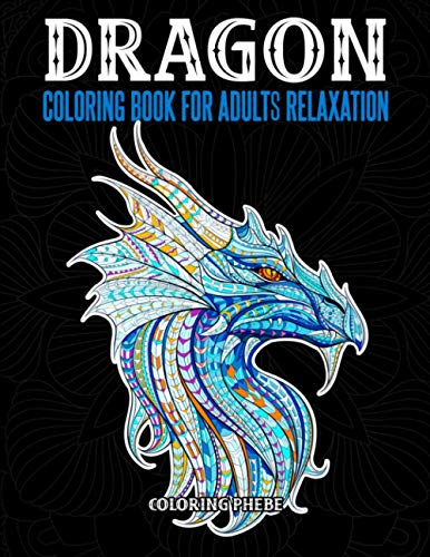 Dragons Coloring Book For Adults Relaxation: An Adult Coloring Book with Cool Fantasy Dragons Design and Patterns For Stress Relief & Relaxations!