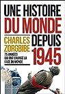 Charles Zorgbibe. Une histoire du monde depuis 1945: 75 années qui ont changé le monde par Zorgbibe