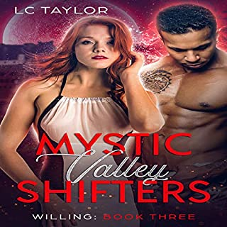 Willing: Mystic Valley Shifters     Mystic Valley Series, Book 3              By:                                                                                                                                 LC Taylor                               Narrated by:                                                                                                                                 Holly Holt                      Length: 3 hrs and 7 mins     2 ratings     Overall 5.0