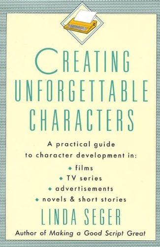 Creating Unforgettable Characters: A Practical Guide to Character Development in Films, TV Series, Advertisements,...
