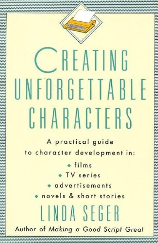 巧みなスタッフ余剰Creating Unforgettable Characters: A Practical Guide to Character Development in Films, TV Series, Advertisements, Novels & Short Stories (English Edition)