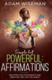Simple But Powerful: Affirmations: 350 effective statements for creating the life you want!