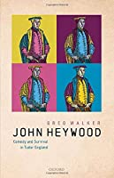 John Heywood: Comedy and Survival in Tudor England
