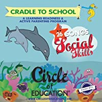 Cradle to School 1, 26 Social Skills songs. Ready to Learn, Learning Readiness and Active Parenting Program. by Circle of Education(R)